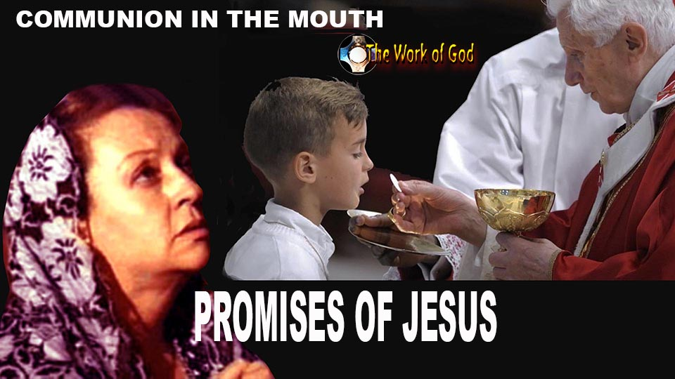 Promises of Jesus to those who receive the Holy Eucharist in their mouths and not in their hands