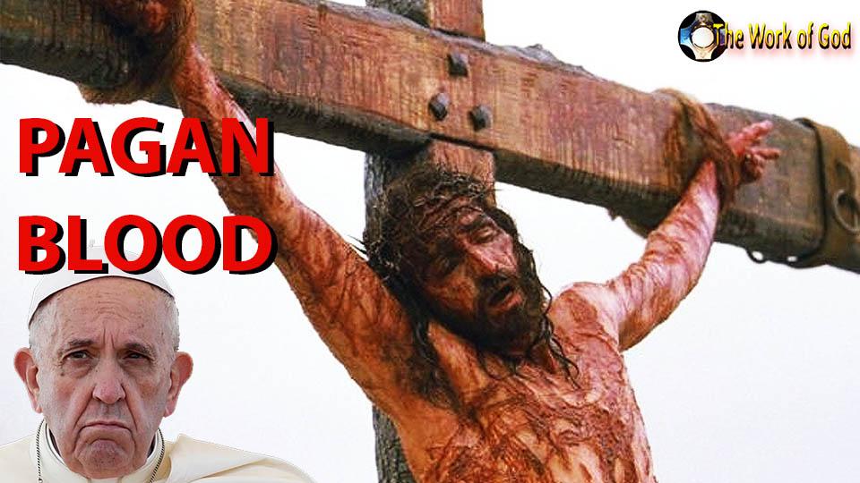 Pope Francis heresy: pagan blood runs through the veins of Jesus